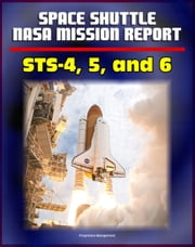 Space Shuttle NASA Mission Reports: STS-4, STS-5, and STS-6 Missions in 1982 and 1983 - Complete Technical Details of Orbiter Performance and Problems ebook by Progressive Management