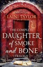 The Complete Daughter of Smoke and Bone Trilogy ebook by Laini Taylor