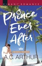 Prince Ever After (Mills & Boon Kimani) (The Royal Weddings, Book 3) ebook by A.C. Arthur