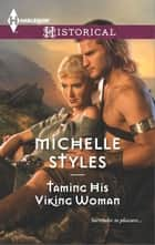 Taming His Viking Woman - A Passionate Viking Romance ebook by Michelle Styles