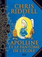 Apolline et le fantôme de l'école - T.2 ebook by Paul Stewart, Chris Riddell, Paul Stewart,...