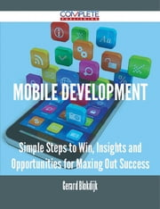 Mobile Development - Simple Steps to Win, Insights and Opportunities for Maxing Out Success ebook by Gerard Blokdijk