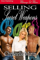 Selling Secret Weapons ebook by Christelle Mirin