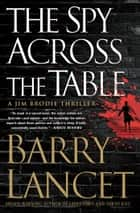 The Spy Across the Table ebooks by Barry Lancet