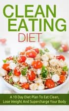 Clean Eating Diet ebook by The Total Evolution