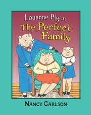 Louanne Pig in The Perfect Family, 2nd Edition ebook by Nancy Carlson