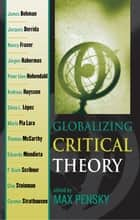Globalizing Critical Theory ebook by Max Pensky, James Bohman, Jacques Derrida,...