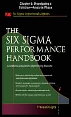 The Six Sigma Performance Handbook, Chapter 6 - Developing a Solution--Analyze Phase ebook by Praveen Gupta