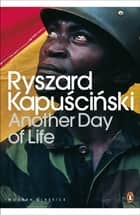 Another Day of Life ebook by Ryszard Kapuscinski, William Brand