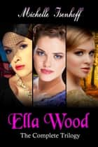 Ella Wood: The Complete Trilogy ebook by Michelle Isenhoff