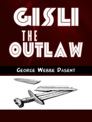 Gisli The Outlaw ebook by George Webbe Dasent