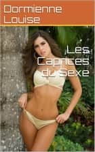 Les Caprices du Sexe ebook by Dormienne Louise