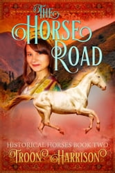 The Horse Road - Historical Horses Book Two ebook by Troon Harrison