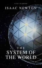 The System of the World(Best Navigation, Active TOC) ebook by Isaac Newton