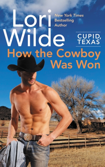 Cupid, Texas: How the Cowboy Was Won - A Cupid, Texas Novel ebook by Lori Wilde