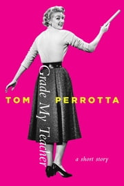 Grade My Teacher - A Short Story ebook by Tom Perrotta