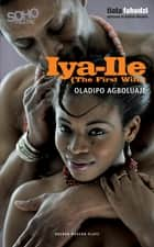 Iya-Ile : The First Wife ebook by Oladipo Agboluaje