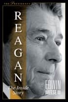 Reagan - The Inside Story ebook by Edwin Meese III