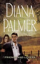 Friends and Lovers (Mills & Boon M&B) ebook by Diana Palmer