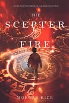 The Scepter of Fire (Oliver Blue and the School for Seers—Book Four) ebook by Morgan Rice
