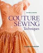 Couture Sewing Techniques, Revised and Updated ebook by Claire B. Shaeffer