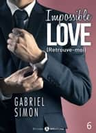 Impossible Love Retrouve-moi 6 ebook by Gabriel Simon