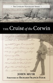 The Cruise of the Corwin - Journal of the Arctic Expedition of 1881 in search of De Long and the Jeannette ebook by John Muir,Richard F. Fleck