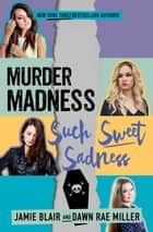 Murder Madness Such Sweet Sadness ebook by Jamie Blair, Dawn Rae Miller