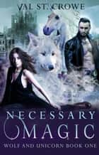 Necessary Magic ebook by Val St. Crowe