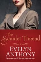 The Scarlet Thread ebook by Evelyn Anthony