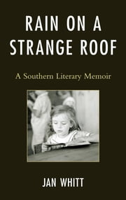 Rain on a Strange Roof - A Southern Literary Memoir ebook by Jan Whitt