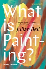What is Painting?: New Edition (Revised Edition) ebook by Julian Bell