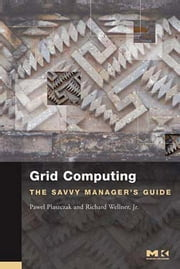 Grid Computing: The Savvy Manager's Guide ebook by Plaszczak, Pawel