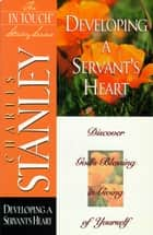 Developing a Servant's Heart eBook by Charles F. Stanley (personal)