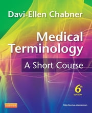 Medical Terminology: A Short Course ebook by Davi-Ellen Chabner