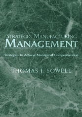 Strategic Manufacturing Management ebook by Thomas J. Sowell