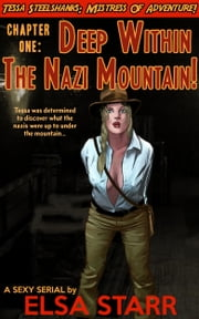 Tessa Steelshanks Chapter One: Deep Within The Nazi Mountain! ebook by Elsa Starr