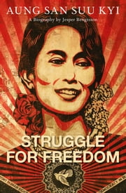 Struggle for Freedom - Aung San Suu Kyi - A Biography ebook by Jesper Bengtsson