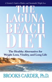 The Laguna Beach Diet - The Healthy Alternative for Weight Loss, Vitality, and Long Life ebook by Brooks Carder