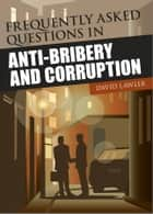 Frequently Asked Questions on Anti-Bribery and Corruption ebook by David Lawler