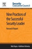 Nine Practices of the Successful Security Leader ebook by Bob Hayes,Kathleen Kotwica
