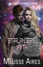 Starlander's Myth ebook by Melisse Aires