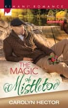 The Magic Of Mistletoe ebook by Carolyn Hector