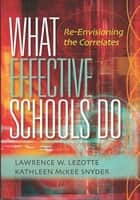 What Effective Schools Do - Re-Envisioning the Correlates ebook by Lawrence W. Lezotte, Kathleen McKee Snyder
