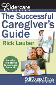 The Successful Caregiver's Guide ebook by Rick Lauber