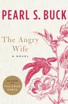 The Angry Wife - A Novel ebook by Pearl S. Buck