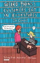 Weird Things Customers Say in Bookstores ebook by Jennifer Campbell, Greg McLeod
