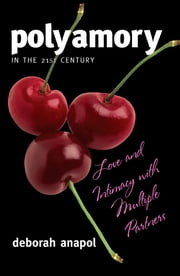 Polyamory in the 21st Century - Love and Intimacy with Multiple Partners ebook by Deborah Anapol, Ph.D. author Polyamory in the 21st Century and The Seven Natural Laws of Love.