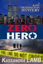 Zero Hero - A Kate Huntington Mystery, #6 ebook by Kassandra Lamb