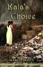 Kala's Choice ebook by Marcia Breece